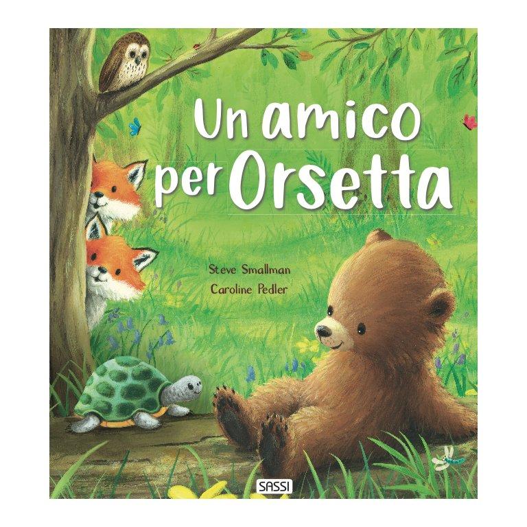 SASSI EDITORE UN AMICO PER ORSETTA - PICTURE BOOKS