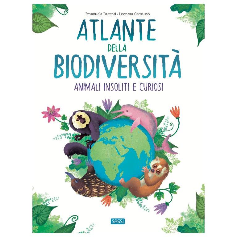 SASSI EDITORE REFERENCE BOOKS - ATLANTE DELLA BIODIVERSITA' - ANIMALI INSOLITI E CURIOSI