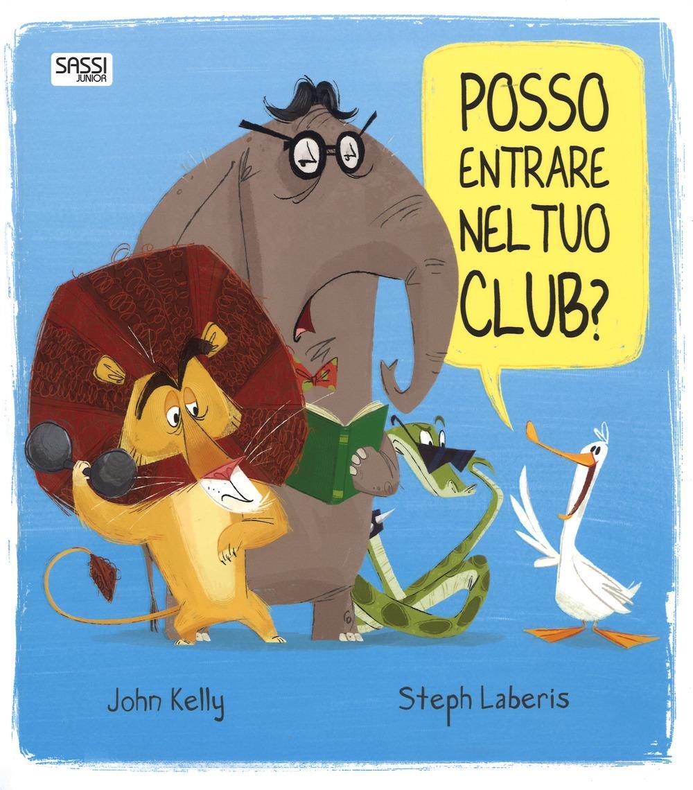 SASSI EDITORE POSSO ENTRARE NEL TUO CLUB? EDIZ. A COLORI di John Kelly