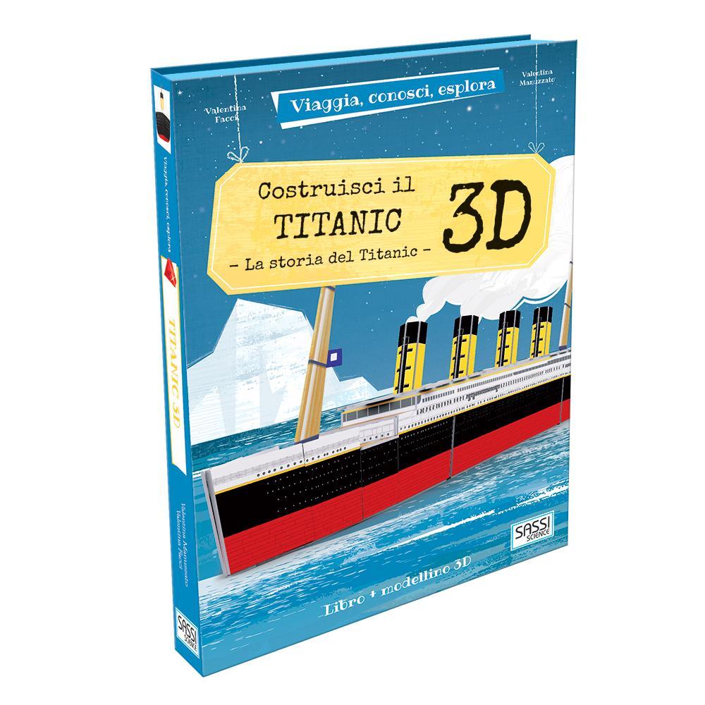 SASSI EDITORE VIAGGIA, CONOSCI, ESPLORA. COSTRUISCI IL TITANIC 3D di V. Facci, V. Manuzzato