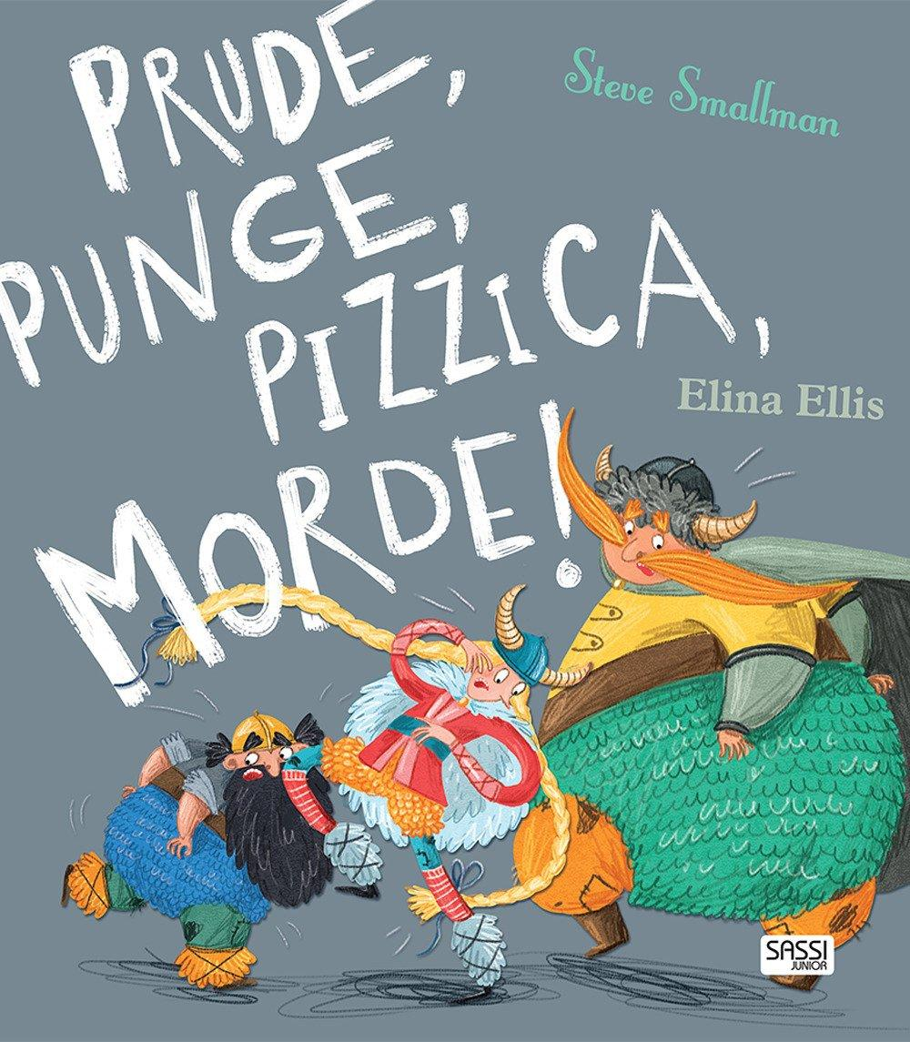 SASSI EDITORE PRUDE, PUNGE, PIZZICA, MORDE! STORIE ILLUSTRARE di Steve Smallman, Elina Ellis
