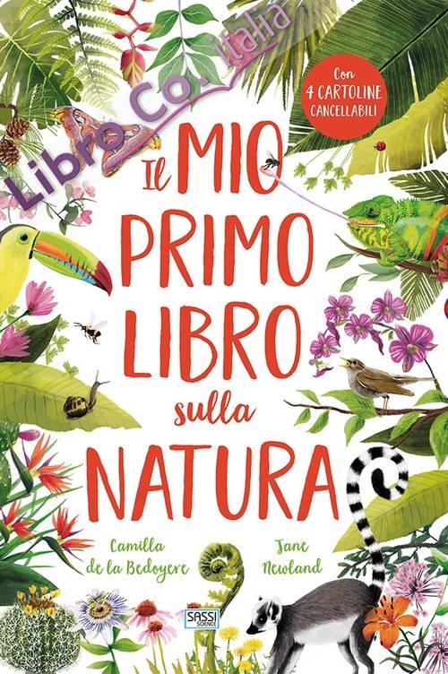 SASSI EDITORE IL MIO PRIMO LIBRO SULLA NATURA C. de La Bedoyere, J. Newland